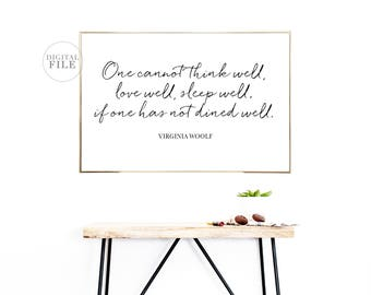 ONE CANNOT THINK Well Love Well Sleep Well If One Has Not Dined Well - Virginia Woolf - You Print Printable Wall Art (2) Jpegs 24x36/24x30