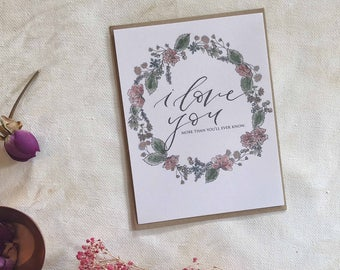 I Love You. More Than You'll Ever Know. [Floral Folded Greeting Card]
