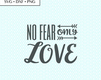 no fear only love SVG DXF PNG • no fear only love svg • fear love cut file • no fear only love svg • no fear only love printable
