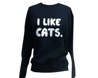 Cat Sweater - I LIKE CATS Print on Crewneck Sweatshirt - Unisex Sizes S, M, L, XL
