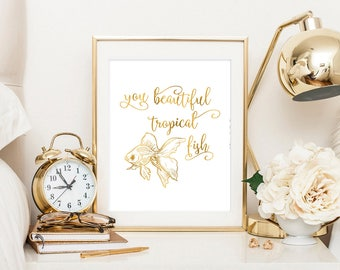 You beautiful tropical fish, Recreation quote, gold quote, gold fish art, fish quote, tv show quote, gold fish print, digital art
