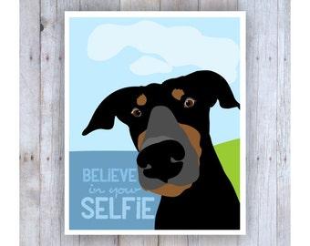 Doberman Pinscher Art, Believe in Your Selfie, Doberman Art, Doberman Sign, Believe in Yourself, Funny Dog Art, Funny Dog Signs, Dog Print