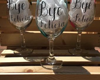 Bye Felicia Wine Glass