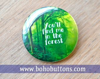 Find Me In the Forest Pinback Button, Nature Magnet, backpack pins, custom pins and patches, social boho buttons, quote, hippie, Northwest