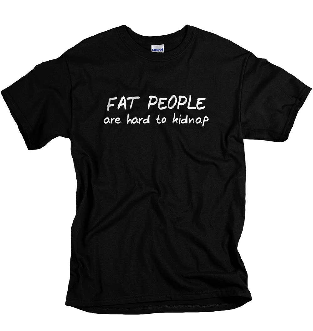 Funny Shirts For Men Fat People Are Hard To Kidnap Funny