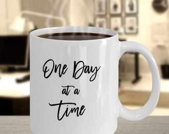 One Day at a Time Coffee Mug - Recovery Gift - 12 Step Gift - Inspirational Gift