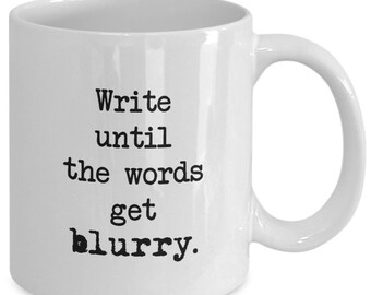 Write Until The Words Get Blurry - Writer Coffee Mug - Gift for Writers - 11 oz white coffee tea cup