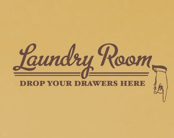 Laundry Room Drop Your Drawers Here Wall Decal, Laundry Room Decor, Laundry Wall Art, Vinyl Wall Decals
