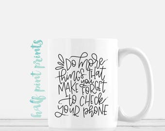 Do More Things That Make You Forget to Check Your Phone -Hand Lettered Mug, Lettering Gift, Gifts Under 30, Be Present, Black and White Mugs