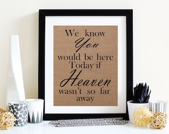We Know You Would Be Here Today If Heaven Wasn't So Far Away Sign, In Memory Of Wedding Sign, Memory Quote, Burlap Heaven Sign