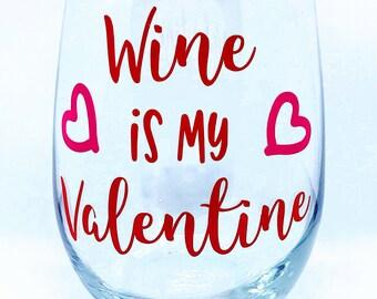 Valentines Day Gift- Valentines Day Wine Glass - Stemless Wine Glass - Wine is my Valentine