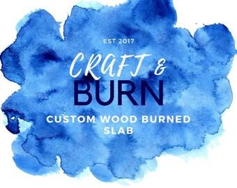 Custom wood burned slab