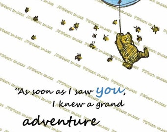 Winnie-the-Pooh quotes, As soon as I saw you I knew a grand adventure was ...Pooh bear print