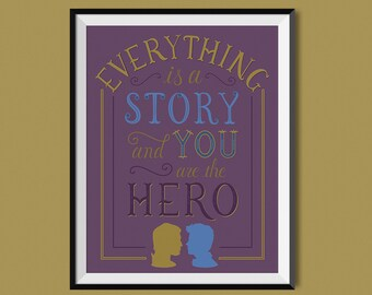 Everything is a Story and You are the Hero Rainbow Rowell Quote Print