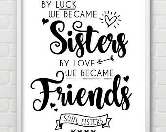 Soul Sisters 'By Luck We Became Sisters, By Love We Became Friends', Friendship print