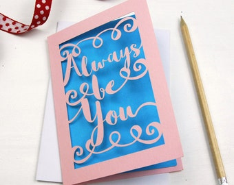 Papercut 'Always be You' Laser Cut Card, Any Occasion Blank Card, sku_always_be_you