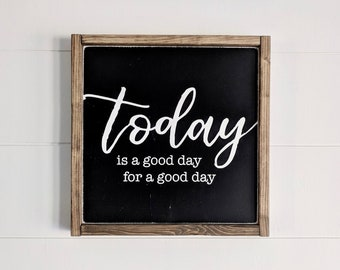 WOOD SIGN | Today is a Good Day for a Good Day | Modern Farmhouse Sign | Hand painted | Wall Art | Home Decor