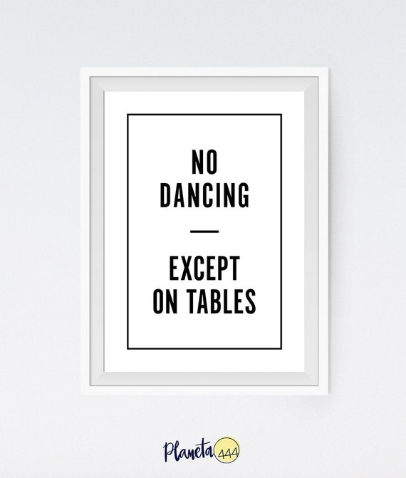 No Dancing Except On Tables Typography Funny Minimalist Black White  Monochromatic Bar Interior Quote Poster Prints Printable Wall Decor Art