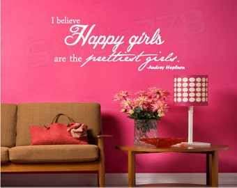 Audrey Hepburn Vinyl Wall Decal Quote - I Believe Happy Girls are the Prettiest Girls -Home Decor - Wall Sticker - Wall Words - SM,MED.LG