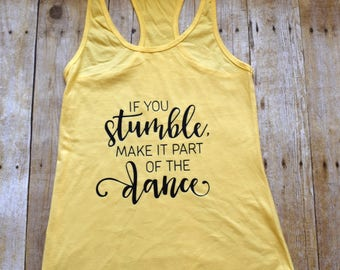 Tank Top Woman's workout Tank Top Racerback If you Stumble make it part of the dance Choose your color Choose your size Custom