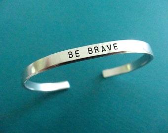 Be Brave Bracelet - Personalized Bracelet - Be Brave Cuff Bracelet - 1/5 inch cuff