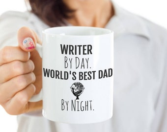 Writer Dad Mug - Writer Coffee Mug - Writer By Day, World's Best Dad By Night - Perfect Gift for Your Dad or Husband for Father's Day