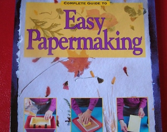 Complete Guide To Easy Papermaking - book by Arnold Grummer - Simple techniques / hundreds of sheet variations + charity donation