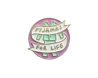Pyjamas For Life Enamel Pin Badge