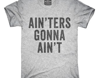 Ain'ters Gonna Ain't T-Shirt, Hoodie, Tank Top, Gifts