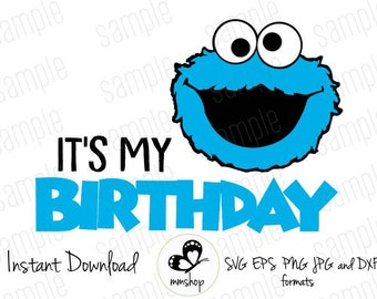 It's My Birthday - Cookie Monster - Sesame Street  - Instant Download - SVG FILES