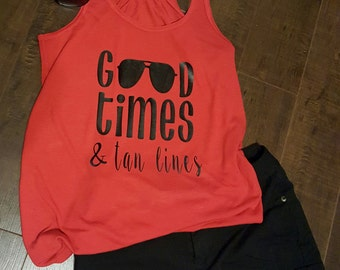 Fun/Sexy/Hit the beach weekend tank top...Good Times and tan lines