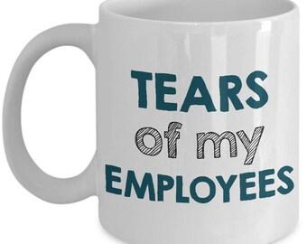 Funny Boss Mug - Boss Day Gift - Retirement Gift - Tears of My Employees - Birthday Gift for Boss