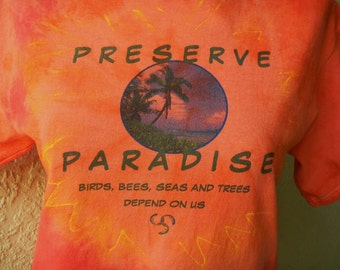 Earth Day Ecology T-shirt *Preserve Paradise* Custom Tie-Dye T-Shirt, T Blouse, Camiseta, Recycle Reduce Reuse Awareness T-Shirt