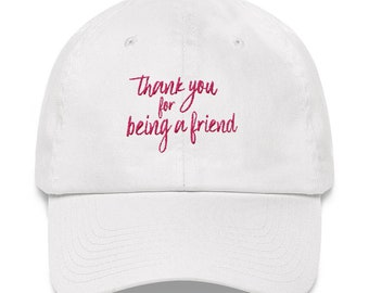 Golden Girls Dad Hat - Golden Girls Hat - Golden Girls Quote - Thank You For Being a Friend Hat - Golden Girls Apparel - Golden Girls Cap -