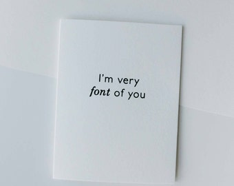 i'm very font of you-- letterpress love card