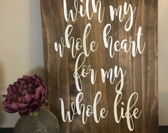 With My Whole Heart Wooden Sign