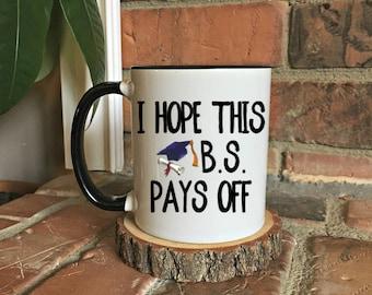 I hope this B.S. pays off Graduation coffee mug, gift for her, grad gift, graduation mug, funny grad gift,  gift for him