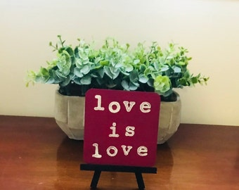 Love is Love LGBTQ Pride Self- Love Home and Office Decor Hand Painted Wooden Sign with Mini Easel