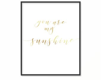 Gold Foil Print, You Are My Sunshine