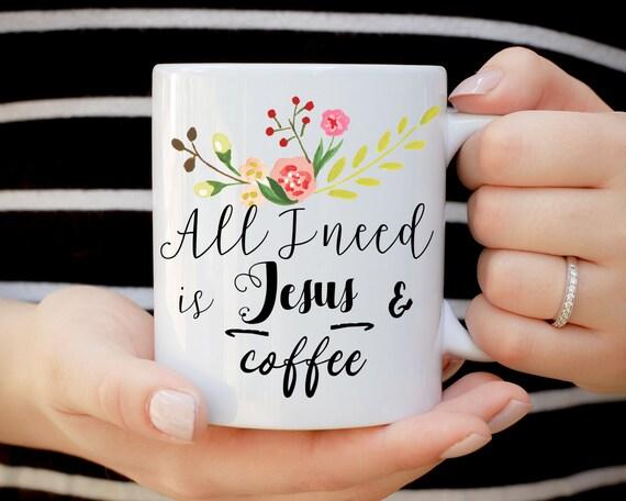 All I Need is Jesus and Coffee Mug, Christian Mug, Coffee and Jesus, Jesus Mug, Floral Mug, Christmas Mug, Best Friend Mug, Sister Mug