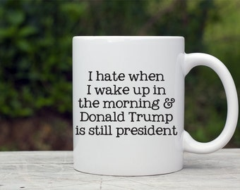 Trump Presidency Mug, Not My President coffee Mug, Donald Trump Mug liberal coffee mug