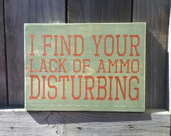 I Find Your Lack Of Ammo Disturbing - Man Cave Decor - Christmas Gift For Dad - Army Gift - Military Gift - Navy Gift - Marine Corp Gift