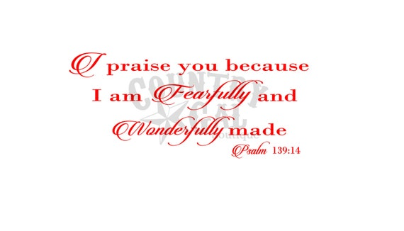 I Praise You Because I Am Fearfully And Wonderfully Made Psalm