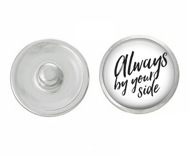 Always By Your Side Snap - Wedding - Bachelorette- Custom Snap - Ginger Snaps - Magnolia and Vine - Interchangeable Snap - Handpress