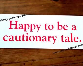 Happy to be a Cautionary Tale Bumper Sticker Peanut Parade Funny