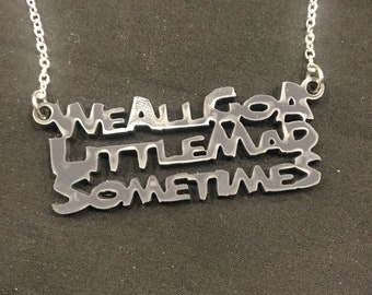 Psycho Inspired We All Go A Little Mad Sometimes Acrylic Necklace