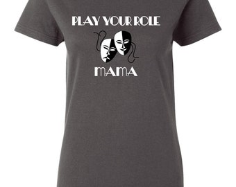 Play Your Role Mama Theater Masks Funny Mother's Day T-Shirt