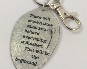There will come a time when you believe everything is finished. That will be the beginning Keychain, Inspiring Gift, Encouragement