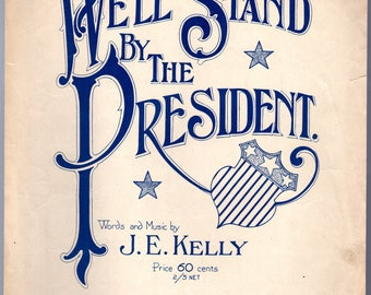 We'll Stand By The President - Large Format -J.E. Kelly -1917c G cond -2 page Intermediate  piano & lyrics WW1 (President Wilson)