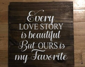 Every love story is beautiful but ours is my favorite pallet style sign, wedding, birthday, anniversary, new home, farmhouse, gallery wall